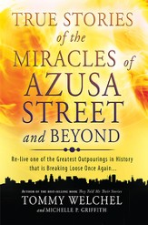 True Stories of the Miracles of Azusa Street and Beyond: Re-live One of The Greastest Outpourings in History that is Breaking Loose Once Again - eBook
