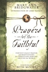 Prayers for the Faithful: Fervent Daily Prayer and Meditations for Christians Serving Around the World