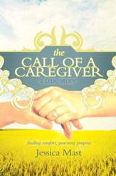 The Call of a Caregiver: Finding Comfort, Pursuing Purpose - eBook