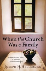 When the Church Was a Family: Recapturing Jesus' Vision