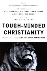Tough-Minded Christianity: Honoring the Legacy of John Warwick Montgomery