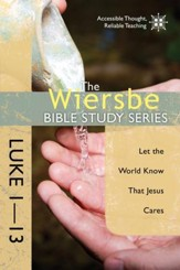 The Wiersbe Bible Study Series: Luke 1-13: Let the World Know That Jesus Cares - eBook