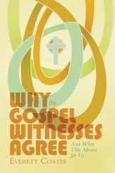 Why the Gospel Witnesses Agree: And What This Means for Us - eBook