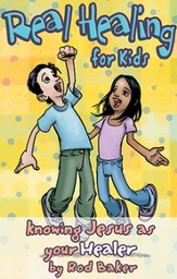 Real Healing for Kids: Knowing Jesus as Your Healer - eBook