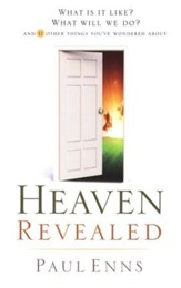 Heaven Revealed: What Is It Like? What Will We Do? And 11 Other Things You've Wondered About