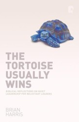 The Tortoise Usually Wins: Biblical Reflections On Quiet Leadership For Reluctant Leaders - eBook