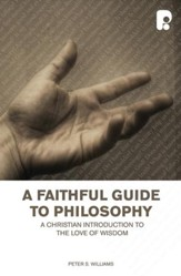 Faithful Guide To Philosophy, A: A Christian Introduction To The Love Of Wisdom - eBook