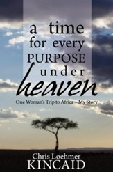 A Time for Every Purpose Under Heaven: One Woman's Trip to Africa - My Story