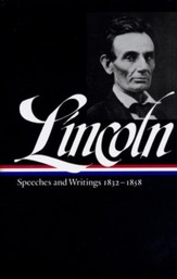 Lincoln: Speeches and Writings: 1832 - 1858