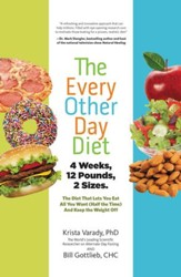 The Every-Other-Day Diet: The Diet That Lets You Eat All You Want (Half the Time) and Keep the Weight Off - eBook