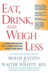 Eat, Drink, and Weigh Less: A Flexible and Delicious Way to Shrink Your Waist Without Going Hungry - eBook