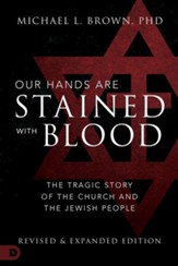 Our Hands are Stained with Blood: The Tragic Story of the Church and the Jewish People, Revised and Expanded