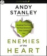 Enemies of the Heart: Breaking Free from the Four Emotions That Control You Unabridged Audiobook on CD