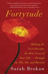 Fortytude: Making the Next Decades the Best Years of Your Life - through the 40s, 50s, and Beyond - eBook