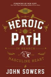 The Heroic Path: In Search of the Masculine Heart - eBook