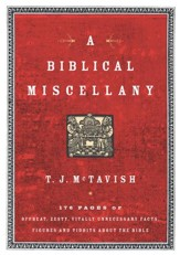 A Biblical Miscellany: 176 Pages of Offbeat, Zesty, Vitally Unnecessary Facts, Figures, and Tidbits about the Bible - eBook