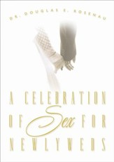 A Celebration Of Sex: A Guide to Enjoying God's Gift of Sexual Intimacy - eBook