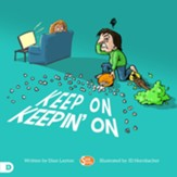 Keep On Keeping On: Helping Kids to Never Give Up!