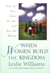 When Women Build the Kingdom: Who we are, What we do, and How we Relate