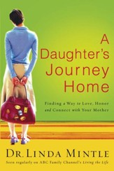 A Daughter's Journey Home: Finding a Way to Love, Honor, and Connect with Your Mother - eBook