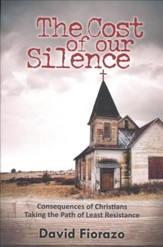 The Cost of Our Silence: Consequences of Christians Taking the  Path of Least Resistance