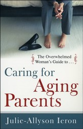 The Overwhelmed Woman's Guide to Caring for Aging Parents