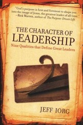 The Character of Leadership: Nine Qualities That Define Great Leaders