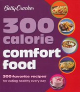 Betty Crocker 300-Calorie Comfort Foods: 300 Favorite Recipes for Eating Healthy Every Day