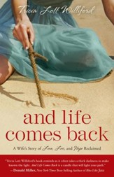 And Life Comes Back: A Wife's Story of Love, Loss, and Hope Reclaimed - eBook