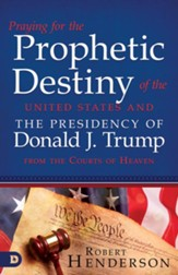 Praying for the Prophetic Destiny of the United States and the Presidency of Donald J. Trump