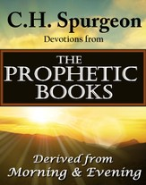 C.H. Spurgeon Devotions from the Prophetic Books of the Bible: Derived from Morning & Evening - eBook