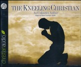 The Kneeling Christian Unabridged Audiobook on CD