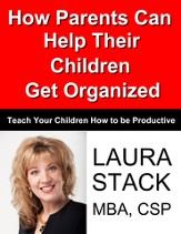 How Parents Can Help Their Children Get Organized: Teach Your Children How to Be Productive - eBook