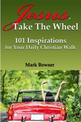 Jesus, Take The Wheel: 101 Inspirations for Your Daily Christian Walk - eBook