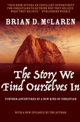 The Story We Find Ourselves In : Further Adventures of a New Kind of Christian