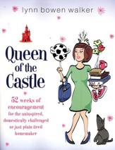 Queen of the Castle: 52 Weeks of Encouragement for the Uninspired, Domestically Challenged or Just Plain Tired