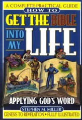 How To Get The Bible Into My Life:  Putting God's Word to Work