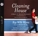Cleaning House: A Mom's Twelve-Month Experiment to Rid Her Home of Youth Entitlement--Unabridged Audiobook