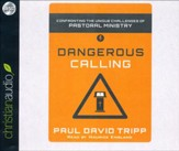 Dangerous Calling: Confronting the Unique Challenges of Pastoral Ministry--Unabridged Audiobook on CD