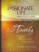 1 & 2 Timothy: Heaven's Truth and Urgency, The Passionate Life Bible Study Series