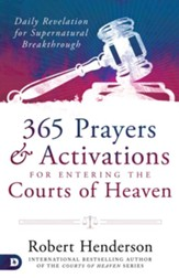 365 Prayers & Activations for Entering the Courts of Heaven