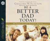 Be A Better Dad Today: 10 Tools Every Father Needs Unabridged Audiobook on CD
