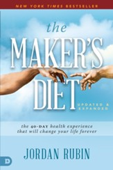 The Maker's Diet, Updated and Expanded: The 40-Day Health Experience That Will Change Your Life Forever