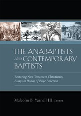 The Anabaptists and Contemporary Baptists: Restoring New Testament Christianity - eBook