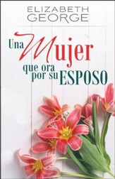 Una Mujer que Ora por su Esposo (15 Verses to Pray for Your Husband)
