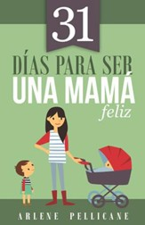 31 Días para Ser una Mamá Feliz  (31 Days to Becoming a Happy Mom)