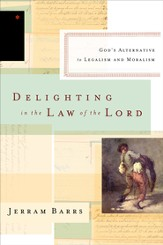 Delighting in the Law of the Lord: God's Alternative to Legalism and Moralism - eBook