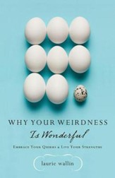 Why Your Weirdness Is Wonderful: Embrace Your Quirks and Live Your Strengths - eBook