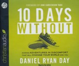 Ten Days Without: Daring Adventures in Discomfort That Will Change Your World and You - unabridged audiobook on CD