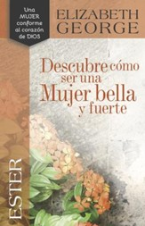 Ester: Descubre cómo ser una mujer bella y fuerte, Esther: Becoming a Woman of Beauty and Strength